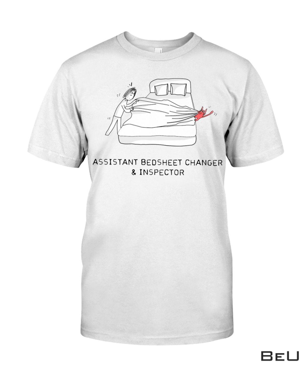 Assistant Bedsheet Changer & Inspector Shirt, hoodie, tank top