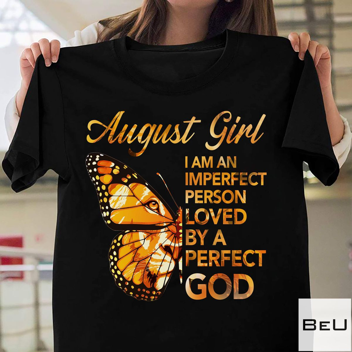 August Girl I'm An Imperfect Person Loved By A Perfect God Shirt