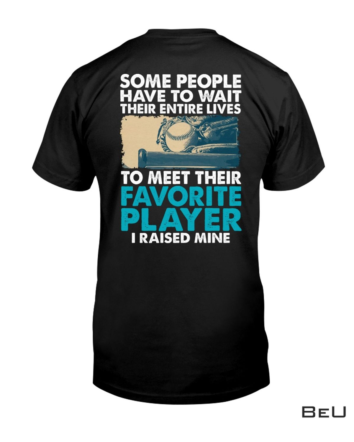 Baseball Dad Some People Have To Wait Their Entire Lives Shirt