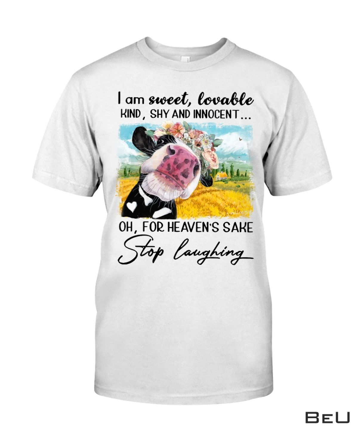Cow I Am Sweet Loveable Kind Shy And Innocent Stop Laughing Shirt, hoodie, tank top