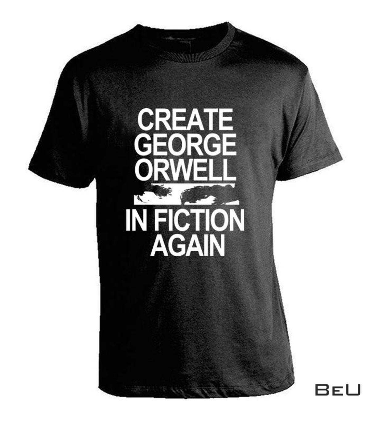 Create George Orwell In Fiction Again Shirt