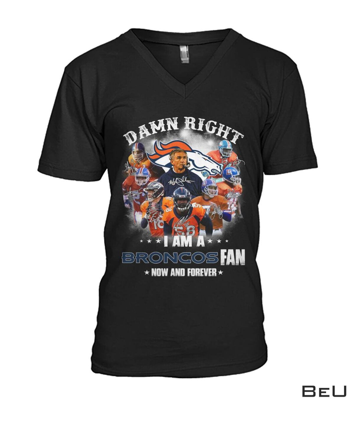eBay Damn Right I Am A Broncos Fan Now And Forever Shirt