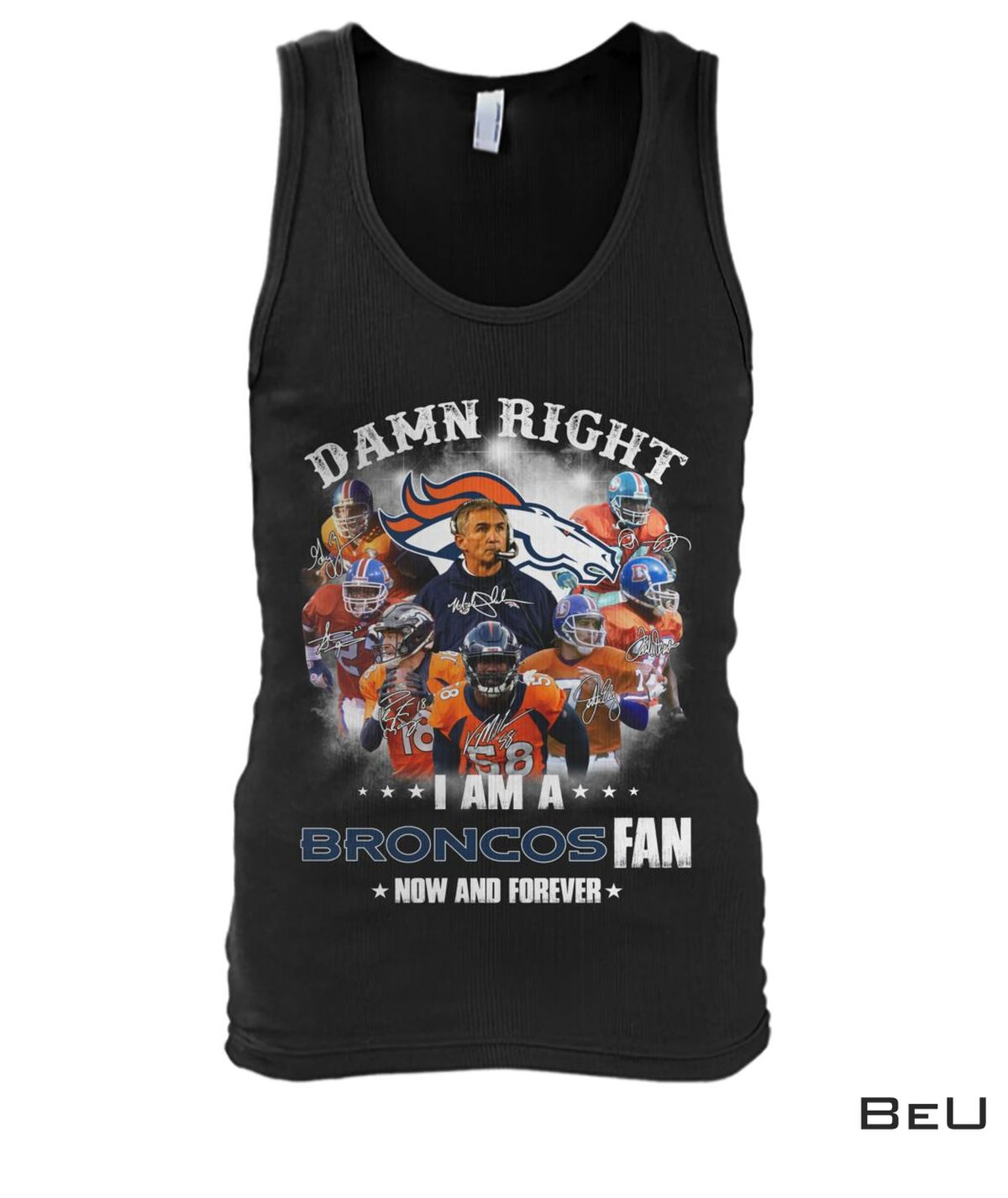 Gorgeous Damn Right I Am A Broncos Fan Now And Forever Shirt