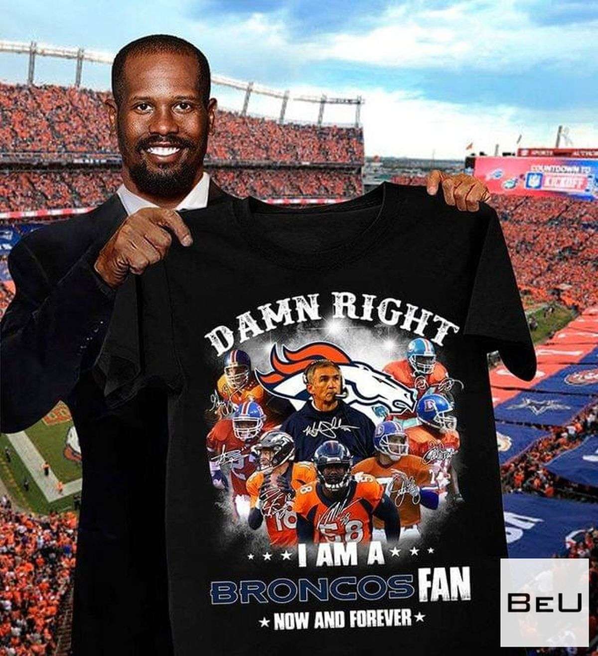Fantastic Damn Right I Am A Broncos Fan Now And Forever Shirt