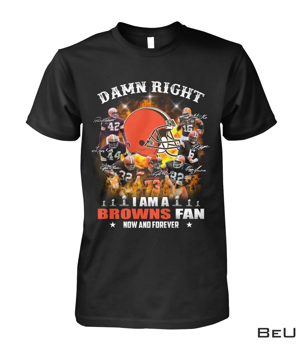 Damn Right I Am A Browns Fan Now And Forever Shirt, hoodie, tank top