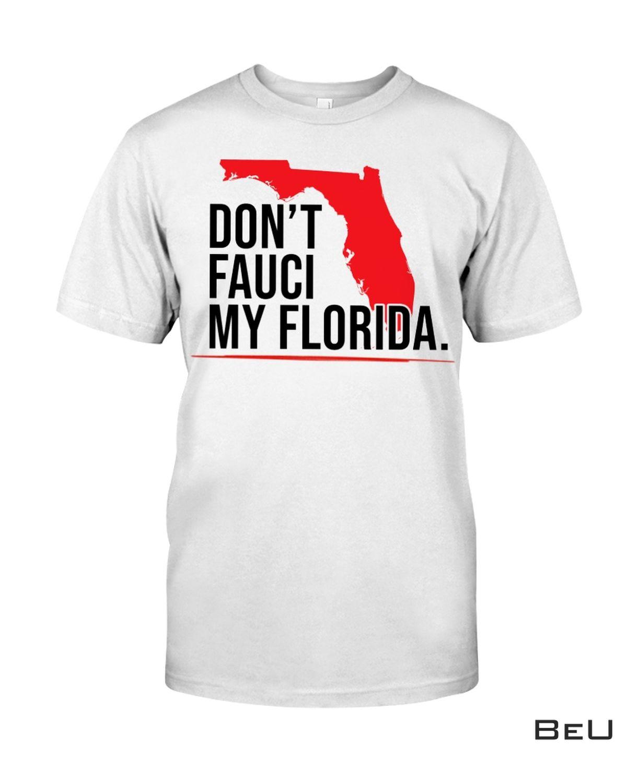 Don't Fauchi My Florida Shirt, hoodie, tank top