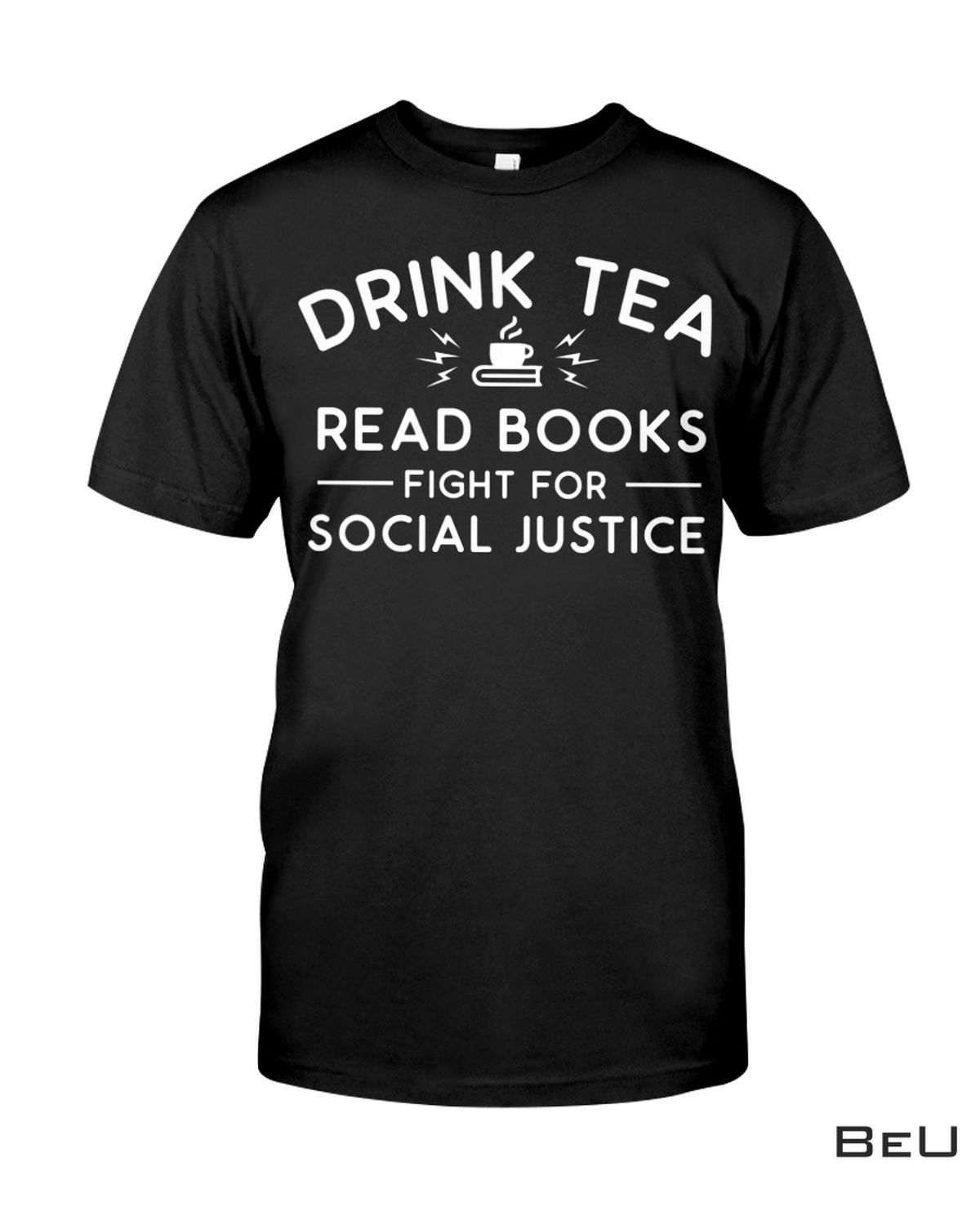 Drink Tea Read Books Fight For Social Justice Shirt, hoodie