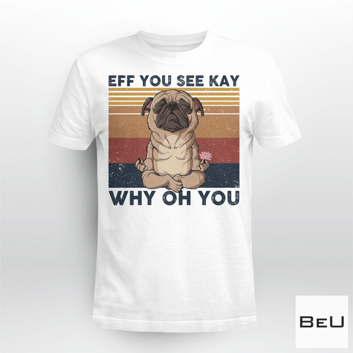 Eff You See Kay Why Oh You Bulldog Yoga Shirt, hoodie, tank top