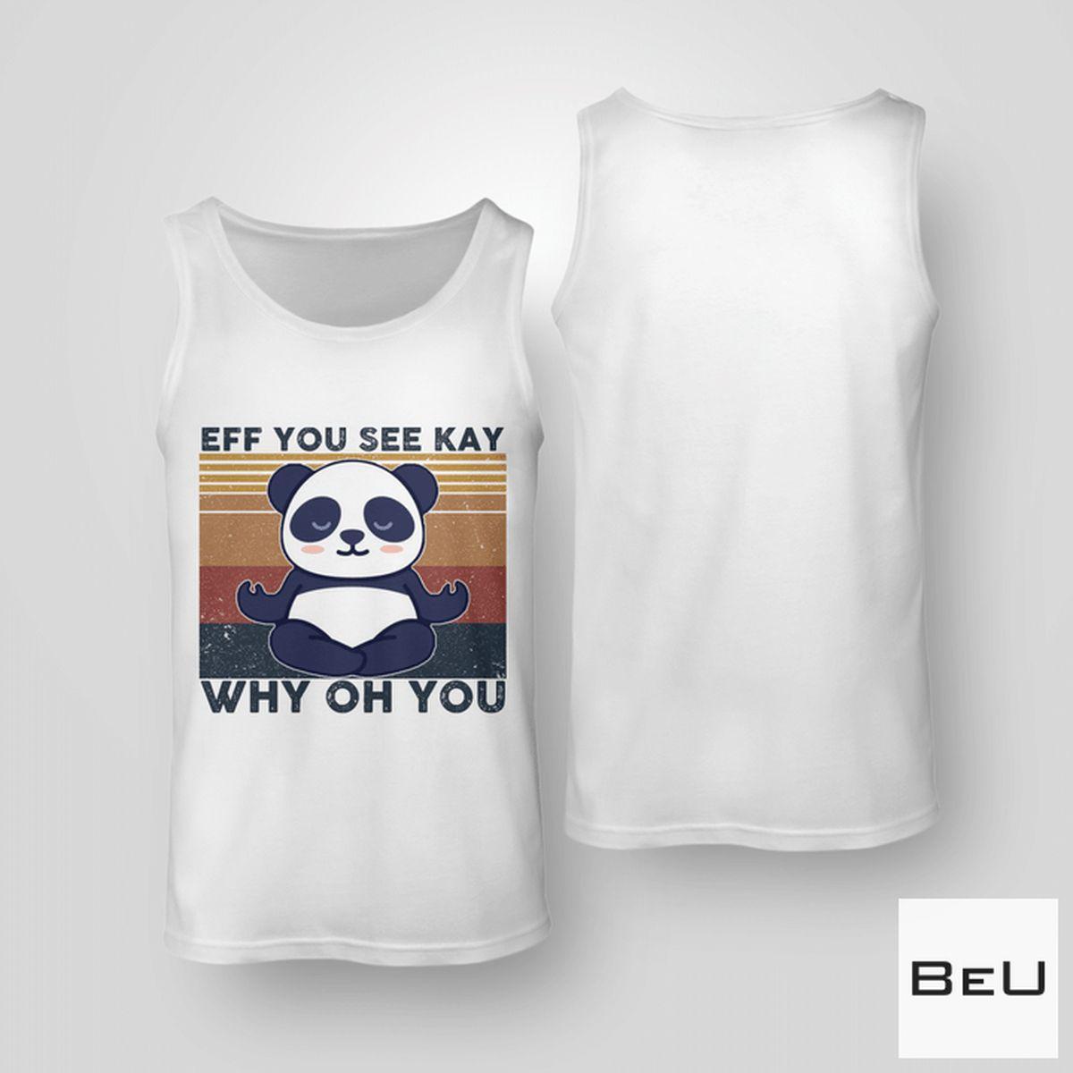 Unisex Eff You See Kay Why Oh You Panda Yoga Shirt, hoodie, tank top