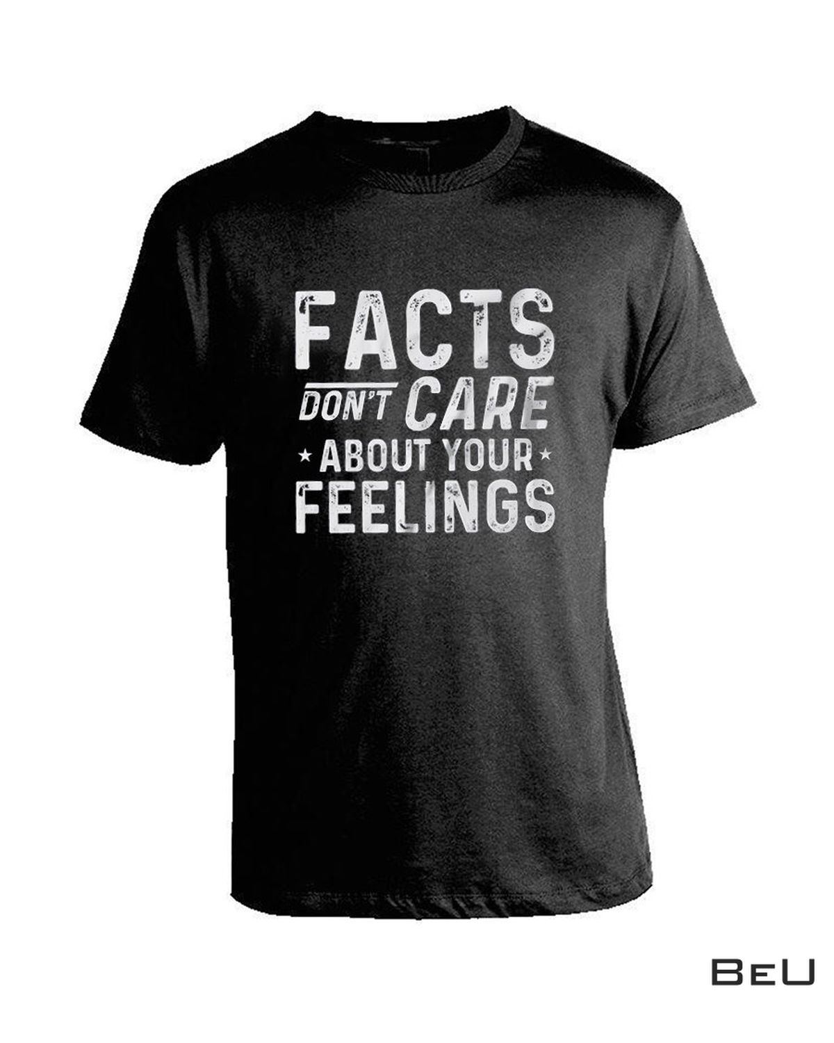Facts Don't Care About Your Feelings Shirt