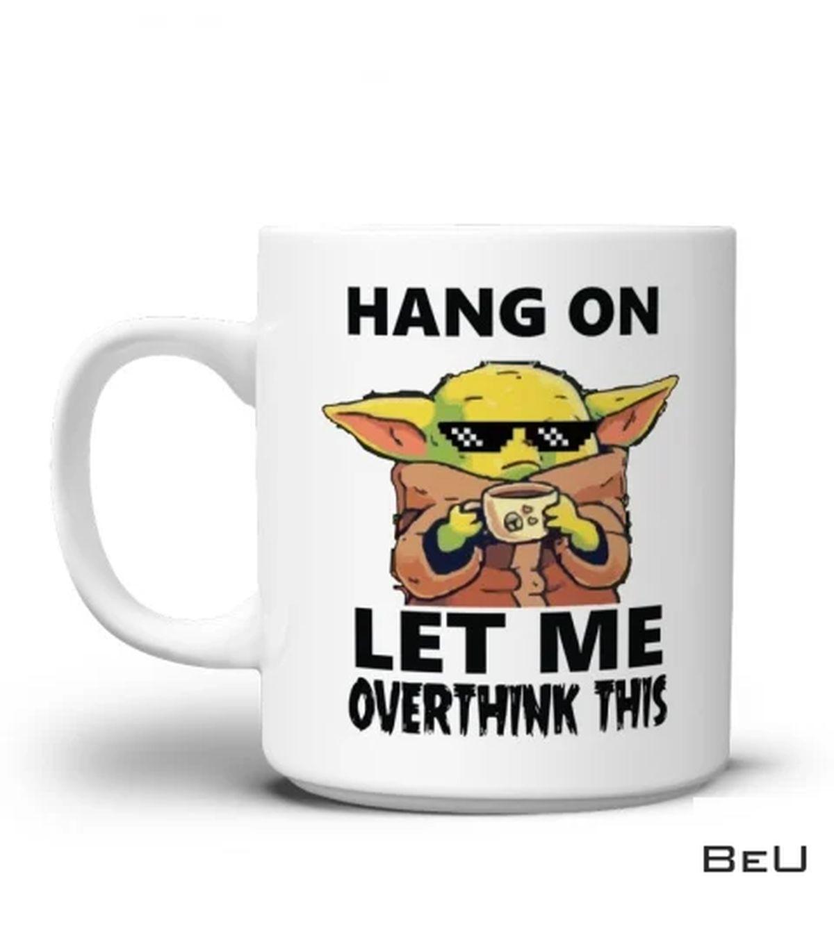 Funny Baby Yoda Hang On Let Me Overthink This Mug