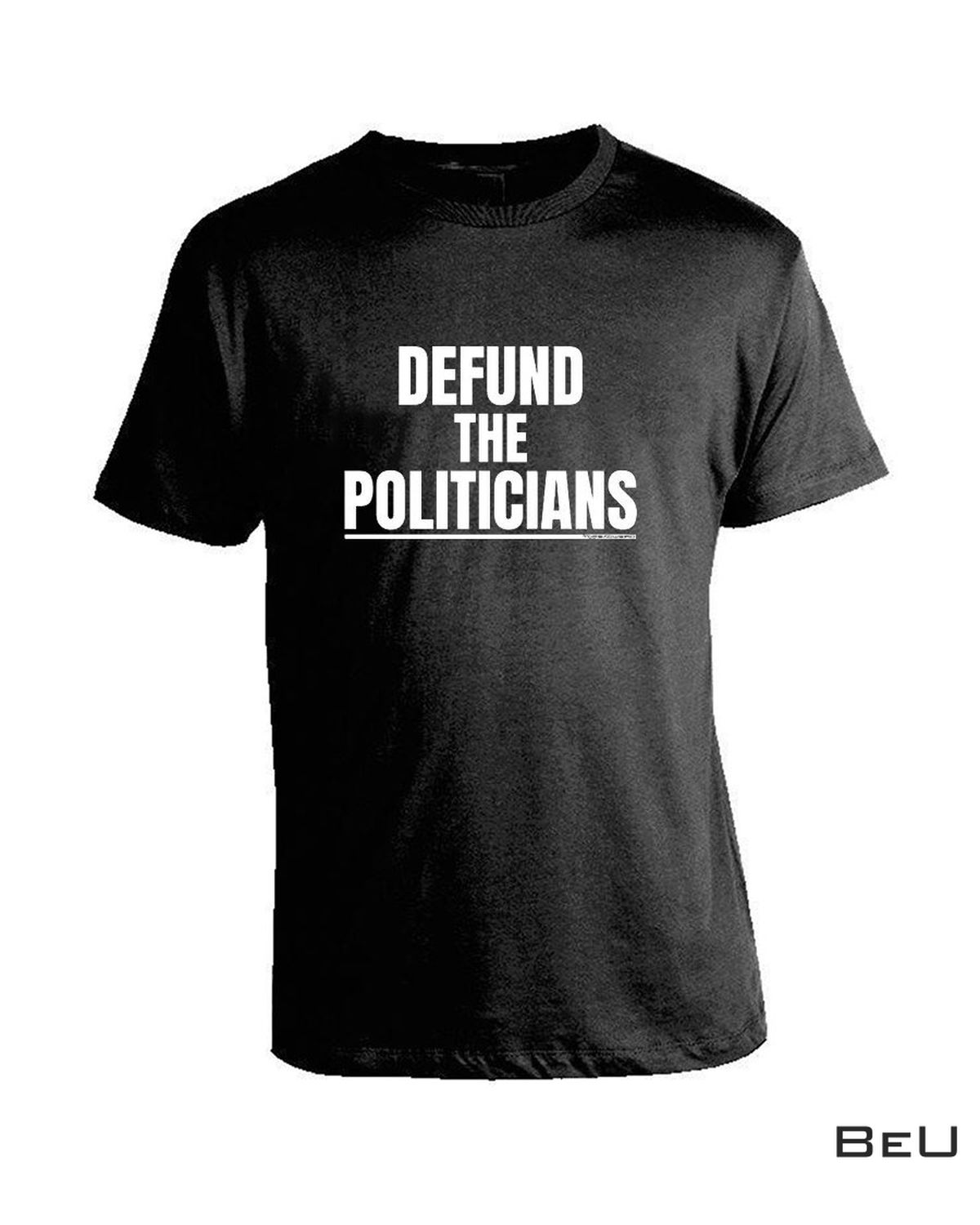 Beautiful Funny Defund The Politicians Shirt