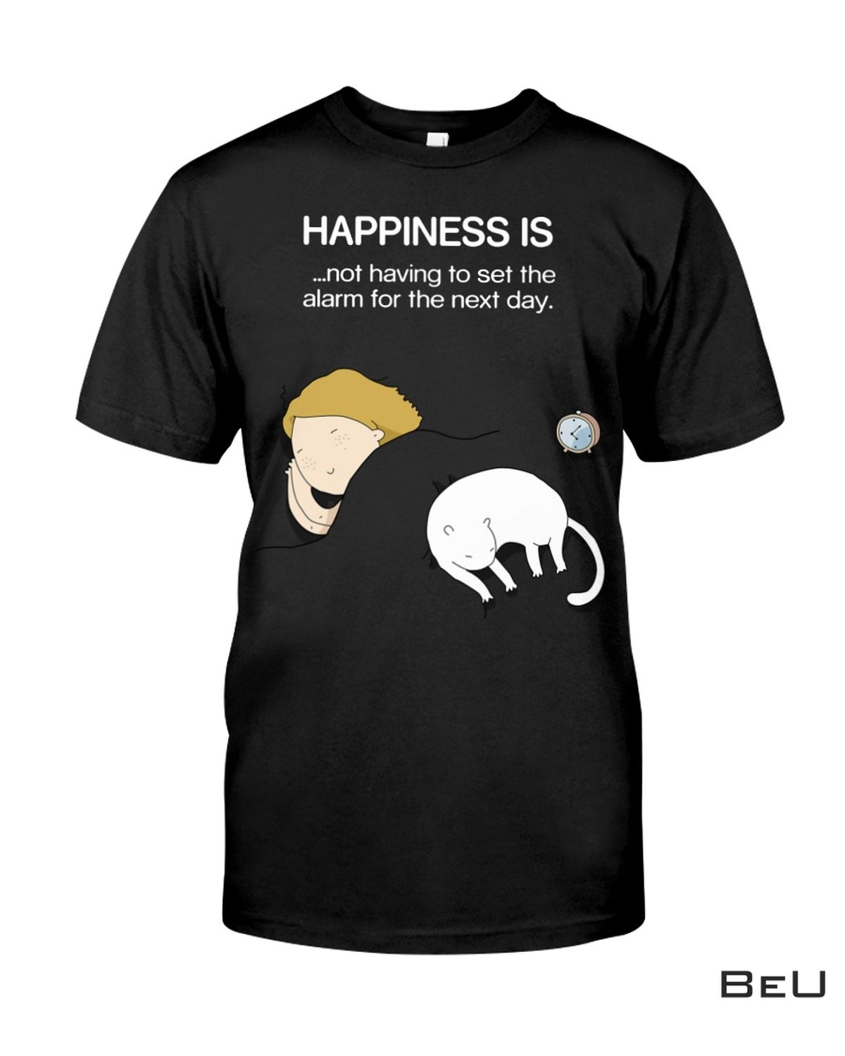 Happiness Is Not Having To Set The Alarm For The Next Day Shirt, hoodie, tank top