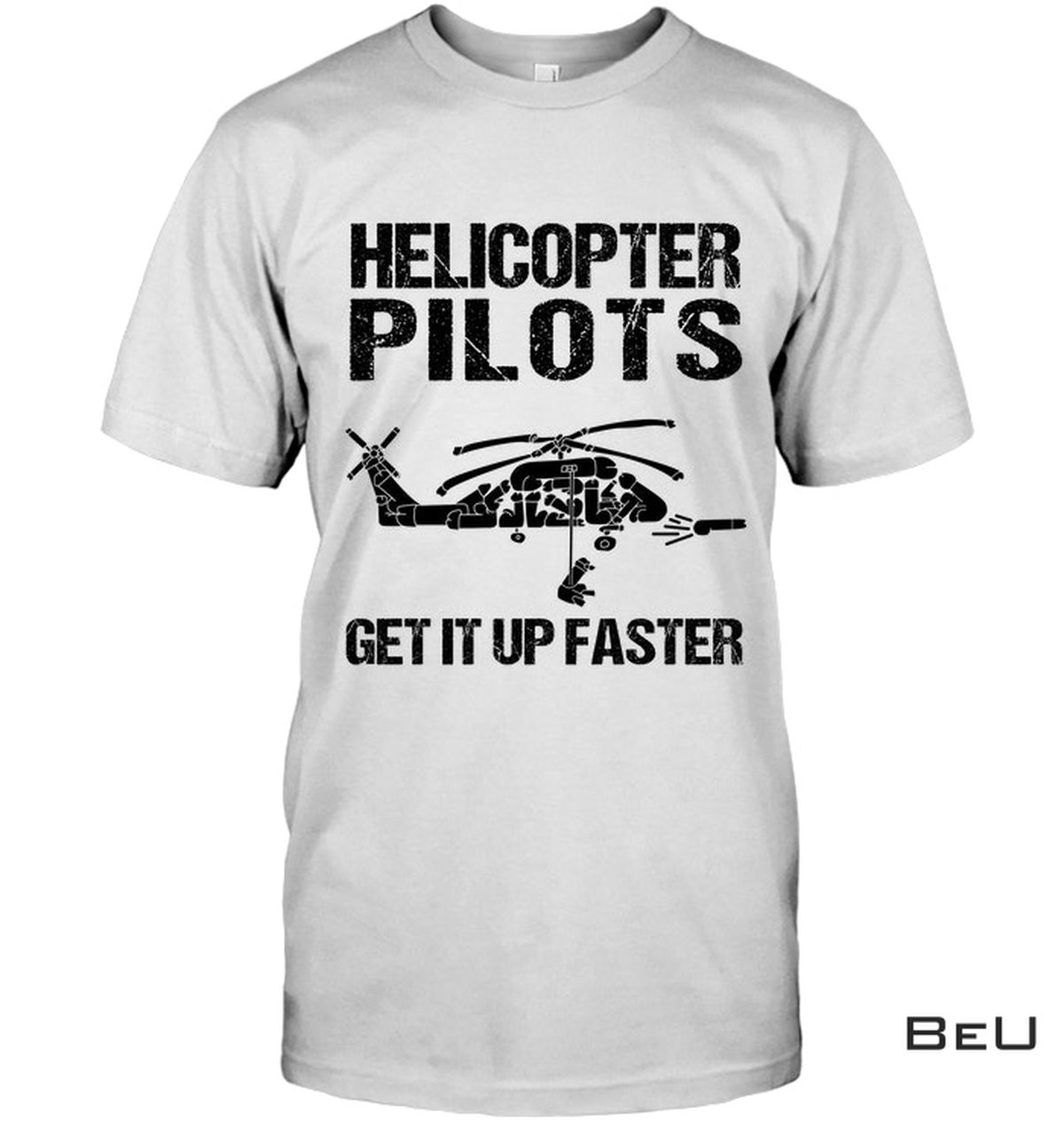 Helicopter Pilots Get It Up Faster Shirt, hoodie