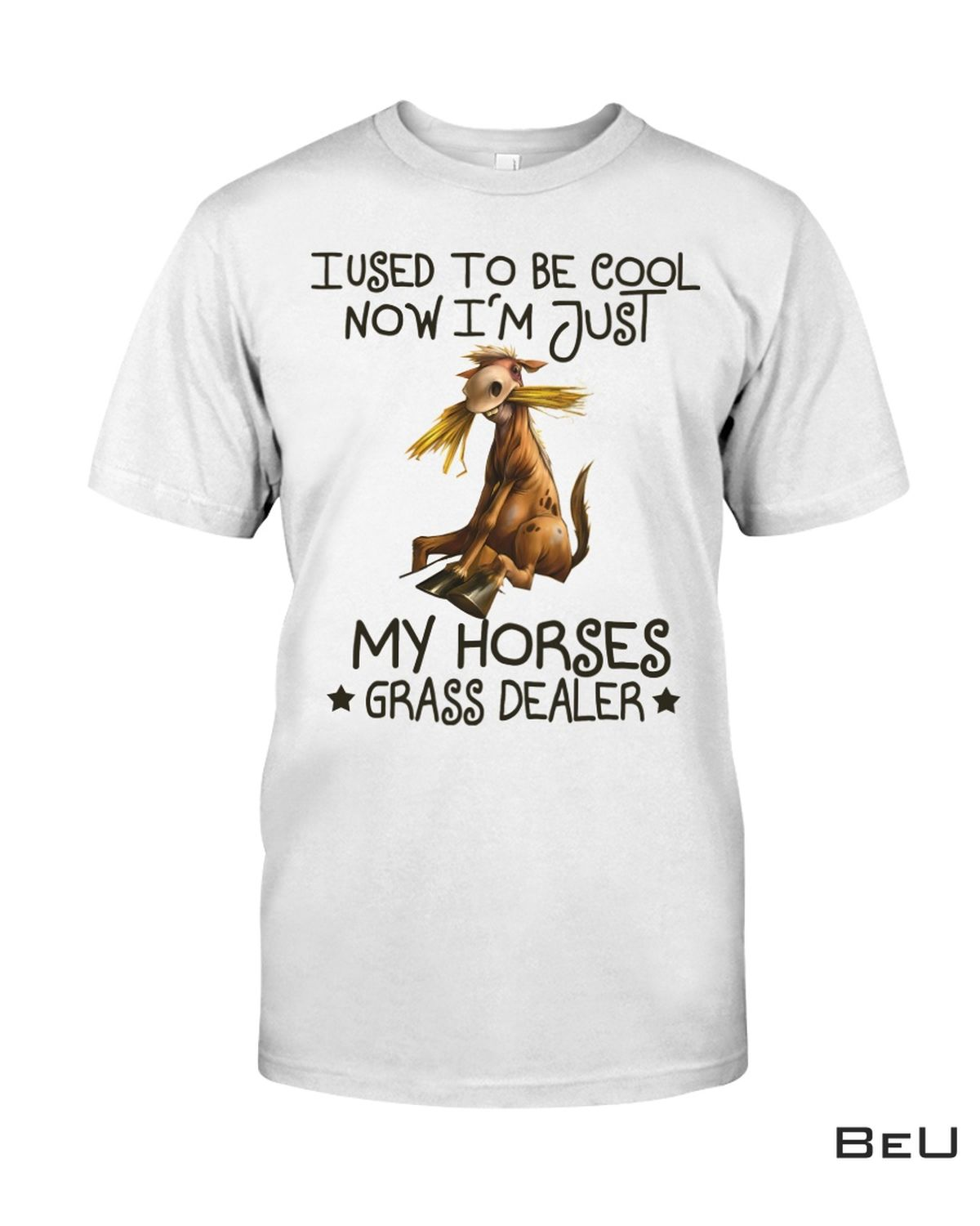 Horse I Used To Be Cool Now I'm Just My Horses Grass Dealer Shirt, hoodie, tank top