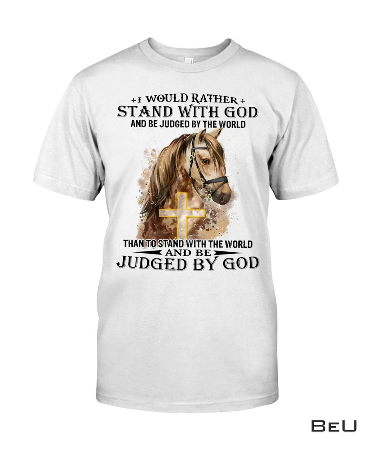 Horse Stand With God Judged By God And Be Judged By The World Shirt