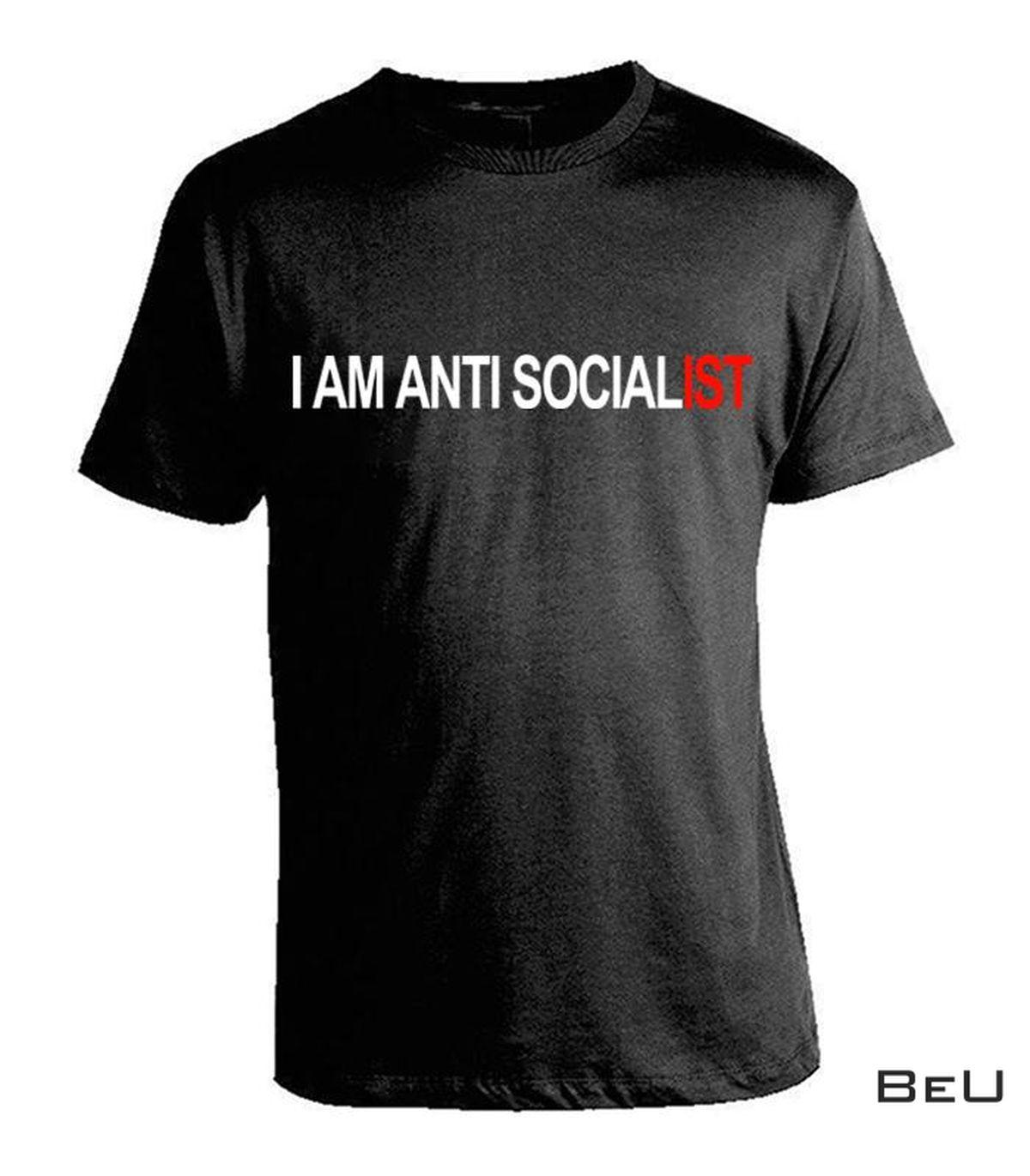 I Am Anti Socialist Shirt