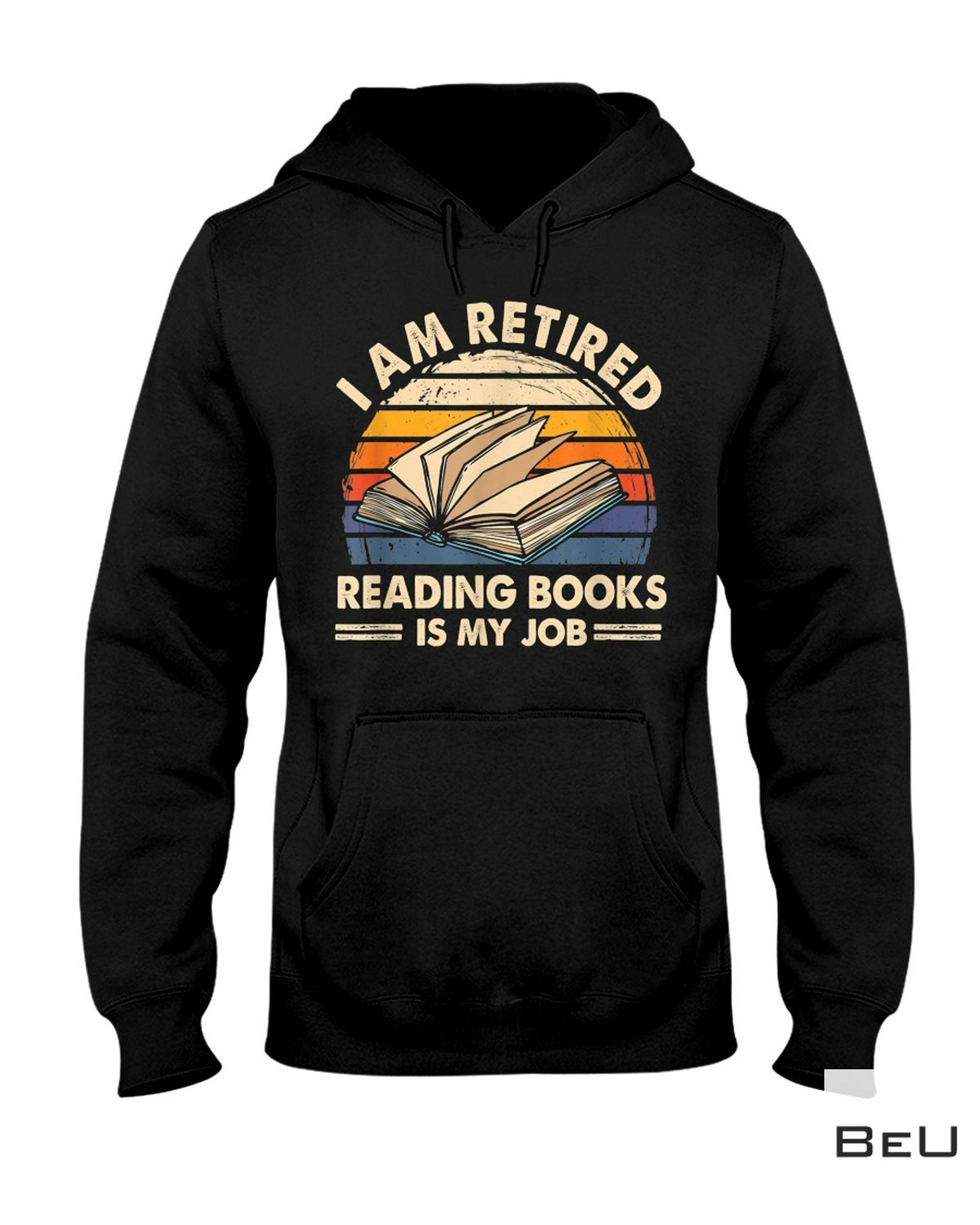 Real I Am Retired Reading Books Is My Job Shirt