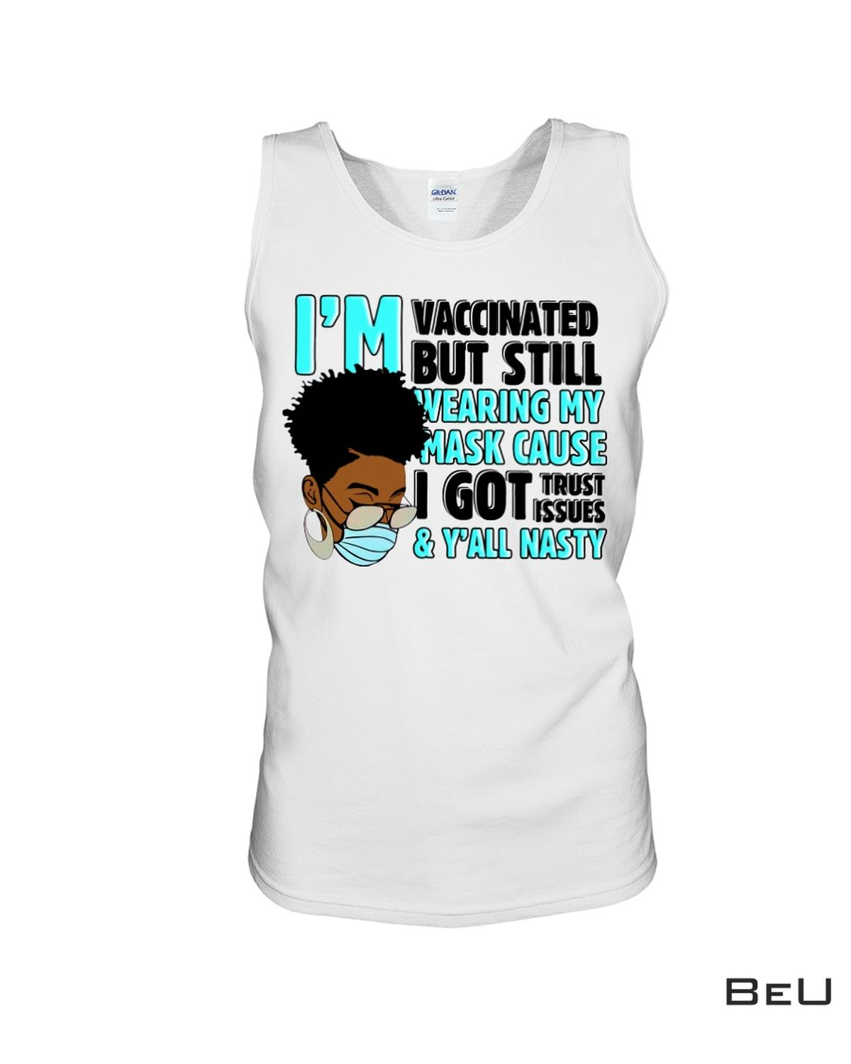 Gorgeous I Am Vaccinated But Still Wearing My Mask Shirt, hoodie, tank top