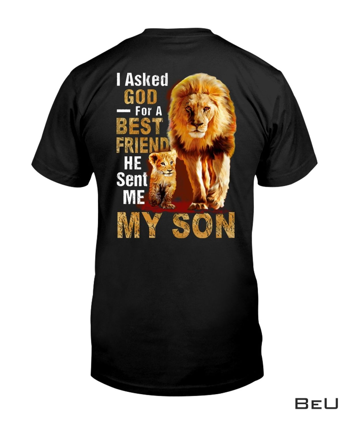 I Asked God For A Best Friend He Sent Me My Son Lions Shirt, hoodie, tank top