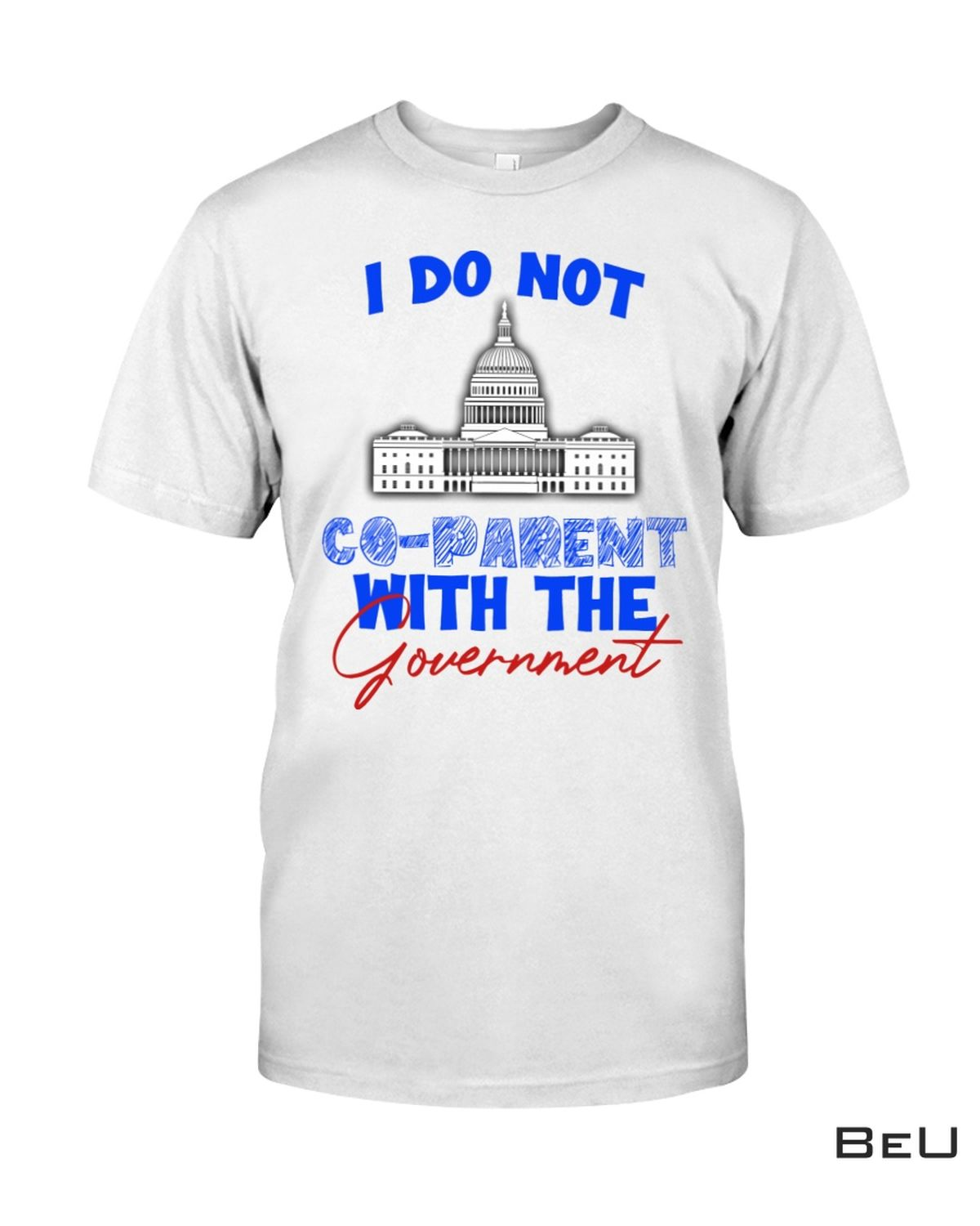 I Do Not Co Parent With The Government Shirt, hoodie, tank top