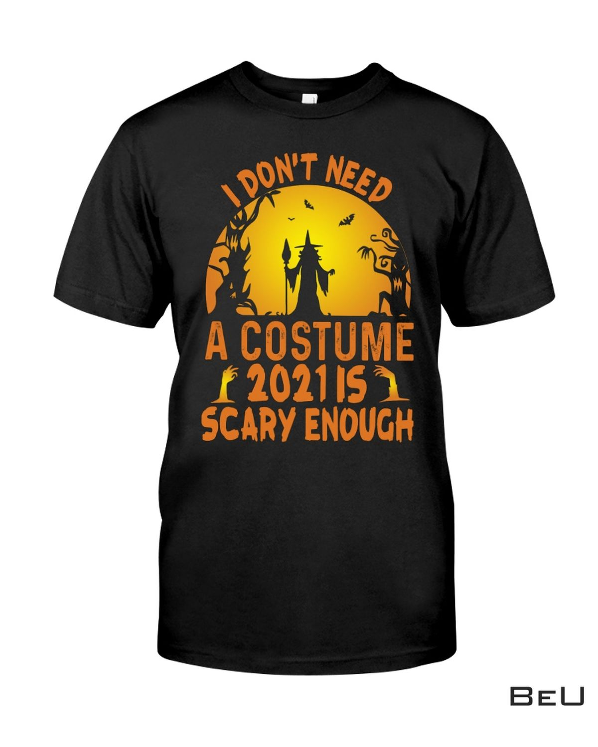 I Don't Need A Costume 2021 Is Scary Enough Halloween Shirt, hoodie, tank top