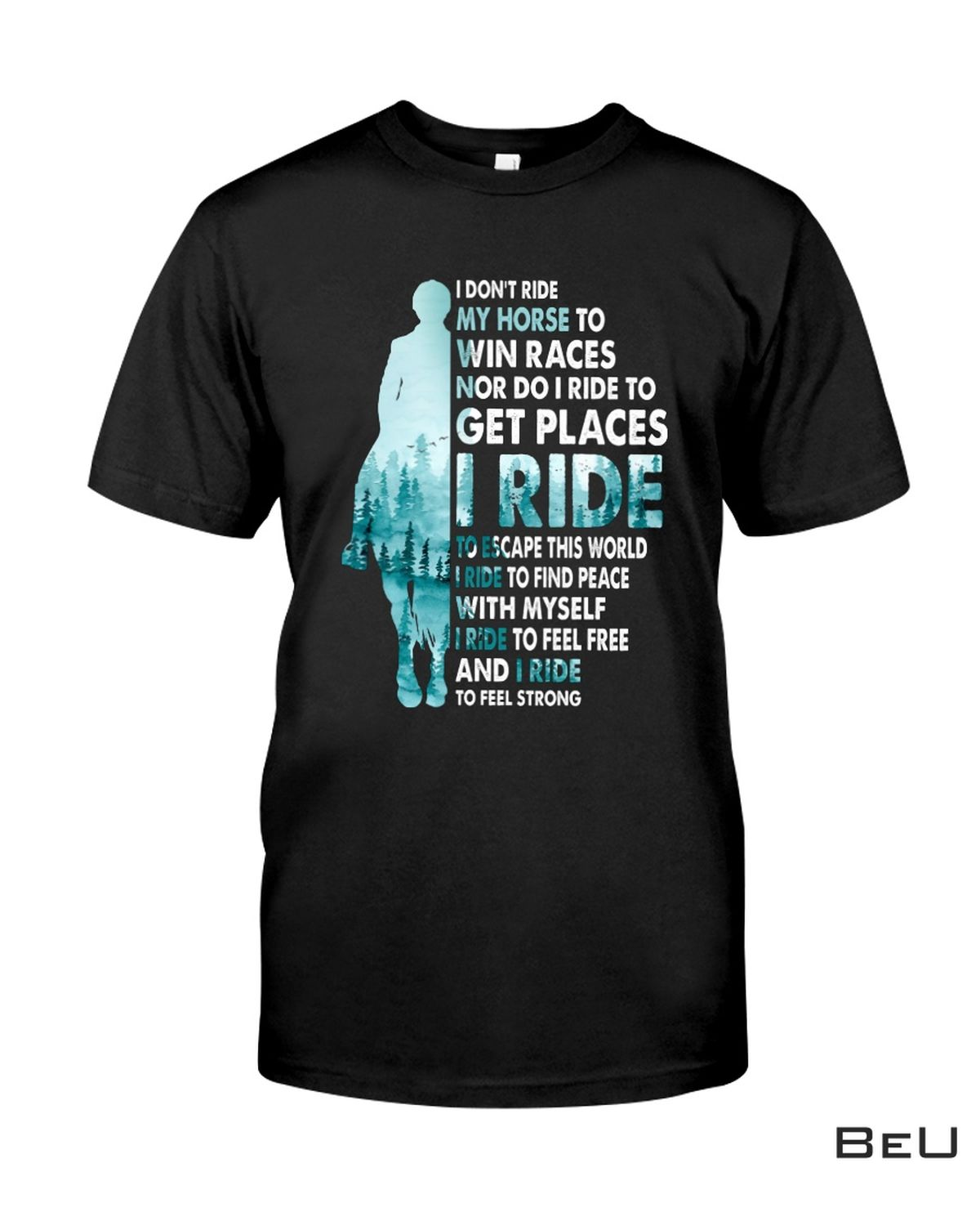 I Don't Ride My Horse To Win Races I Ride To Feel Strong Shirt