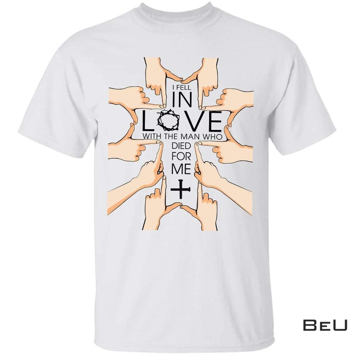 I Fell In Love With The Man Who Died For Me Jesus Shirt