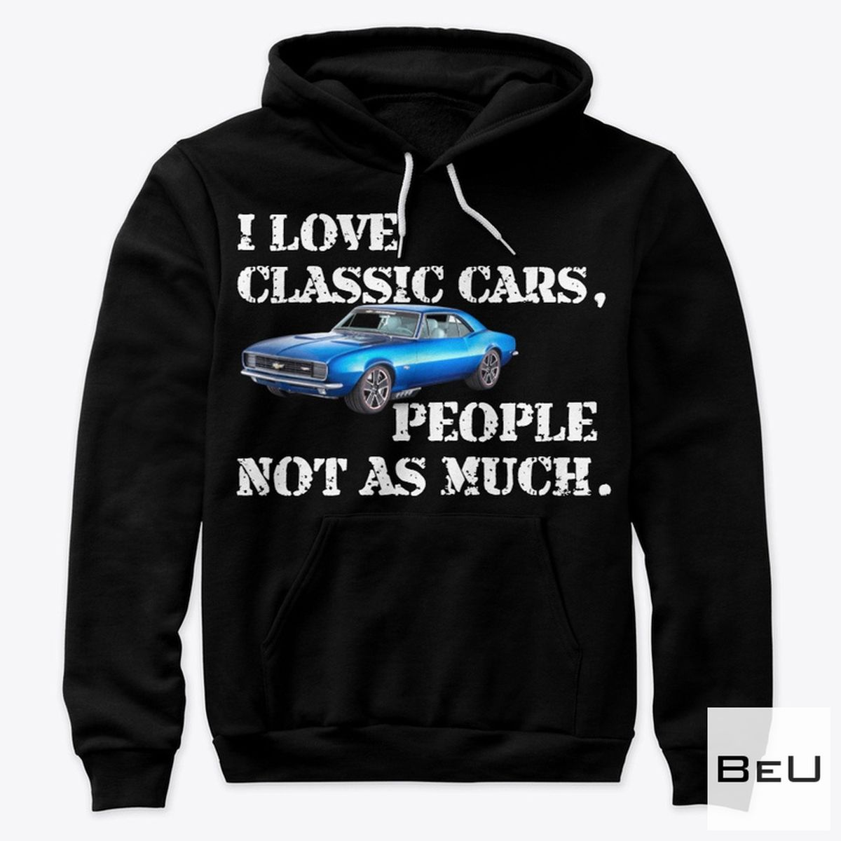 I Love Classic Cars People Not As Much Shirt