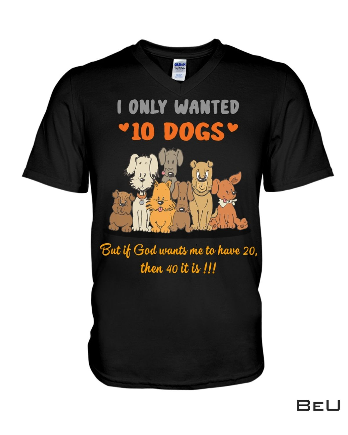 Best Gift I Only Wanted 10 Dogs But If God Wants Me To Have 20 Shirt, hoodie, tank top
