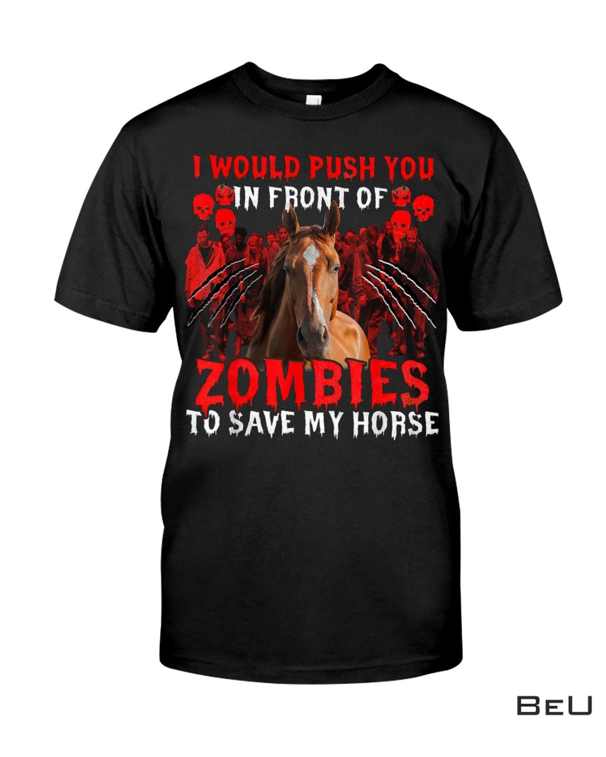 I Would Push You In Front Of Zombies To Save My Horse Shirt, hoodie, tank top