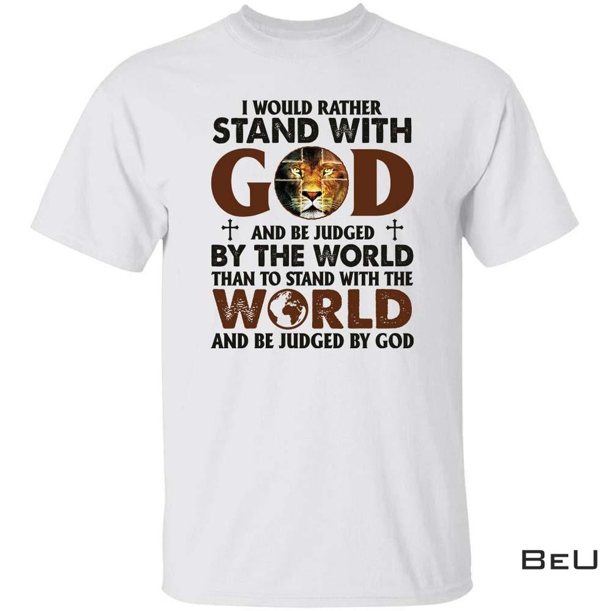I Would Rather Stand With God And Be Judged By The World Lion Shirt