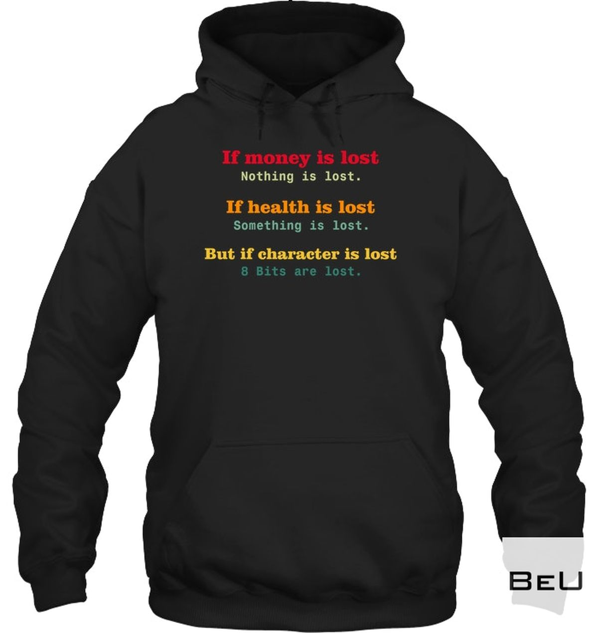 Funny Tee If Health Is Lost Something Is Lost But If Character Is Lost 8 Bits Are Lost Shirt