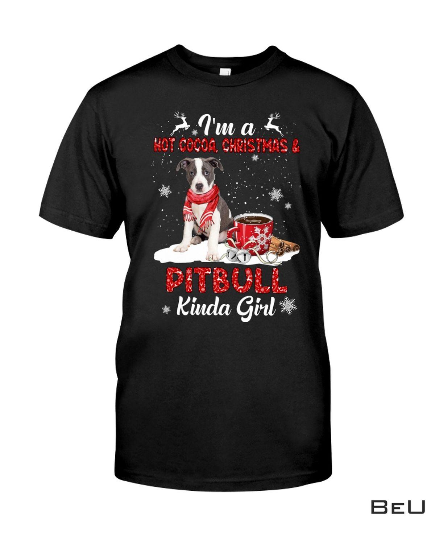 I'm A Hot Cocoa Christmas & Pitbull Kinda Girl Shirt