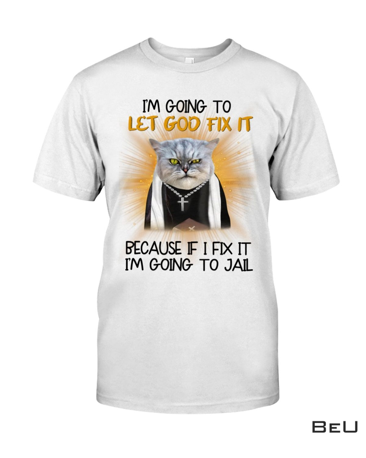 I'm Going To Let God Fix It Cat Shirt, hoodie, tank top
