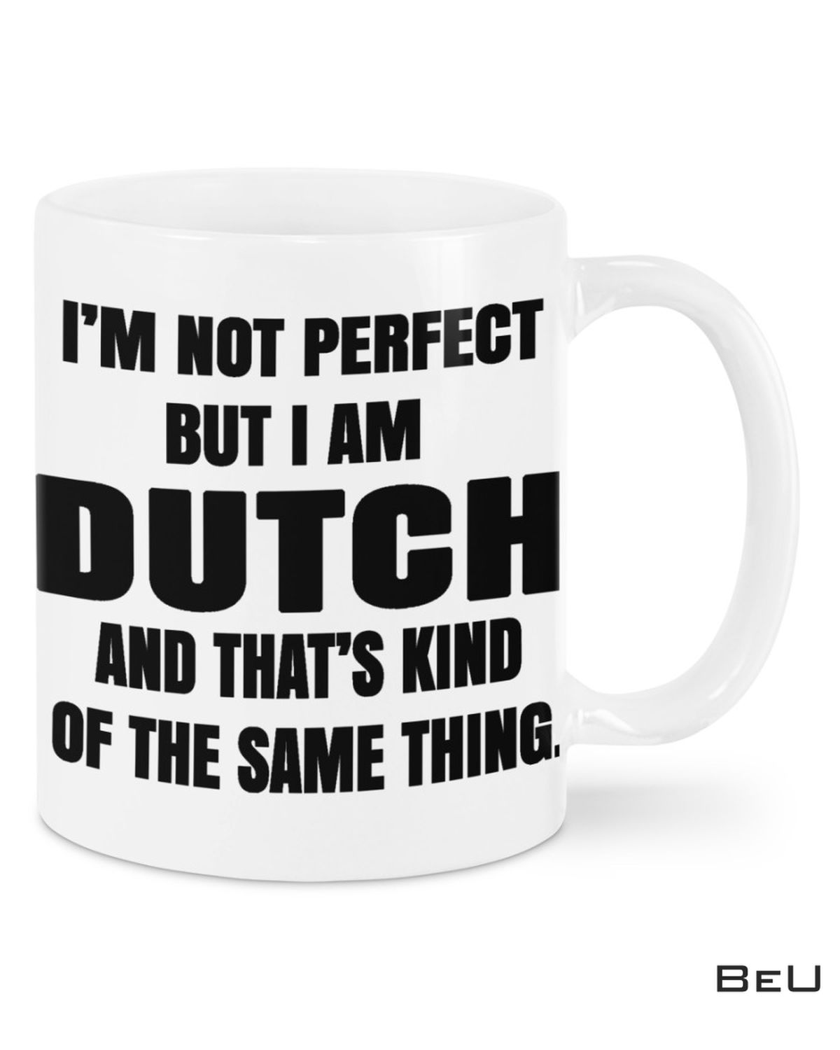 I'm Not Perfect But I'm Dutch And That's Kind Of The Same Thing Mug