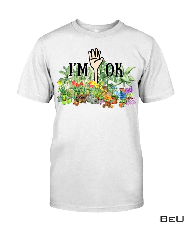 I'm Ok Garden Shirt, hoodie, tank top