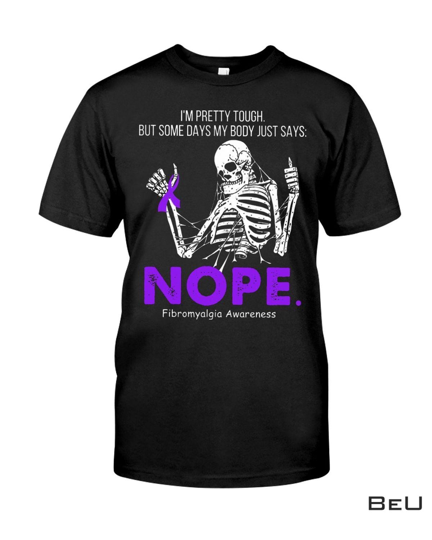 I'm Pretty Tough But Some Days My Body Just Says Fibromyalgia Awareness Shirt