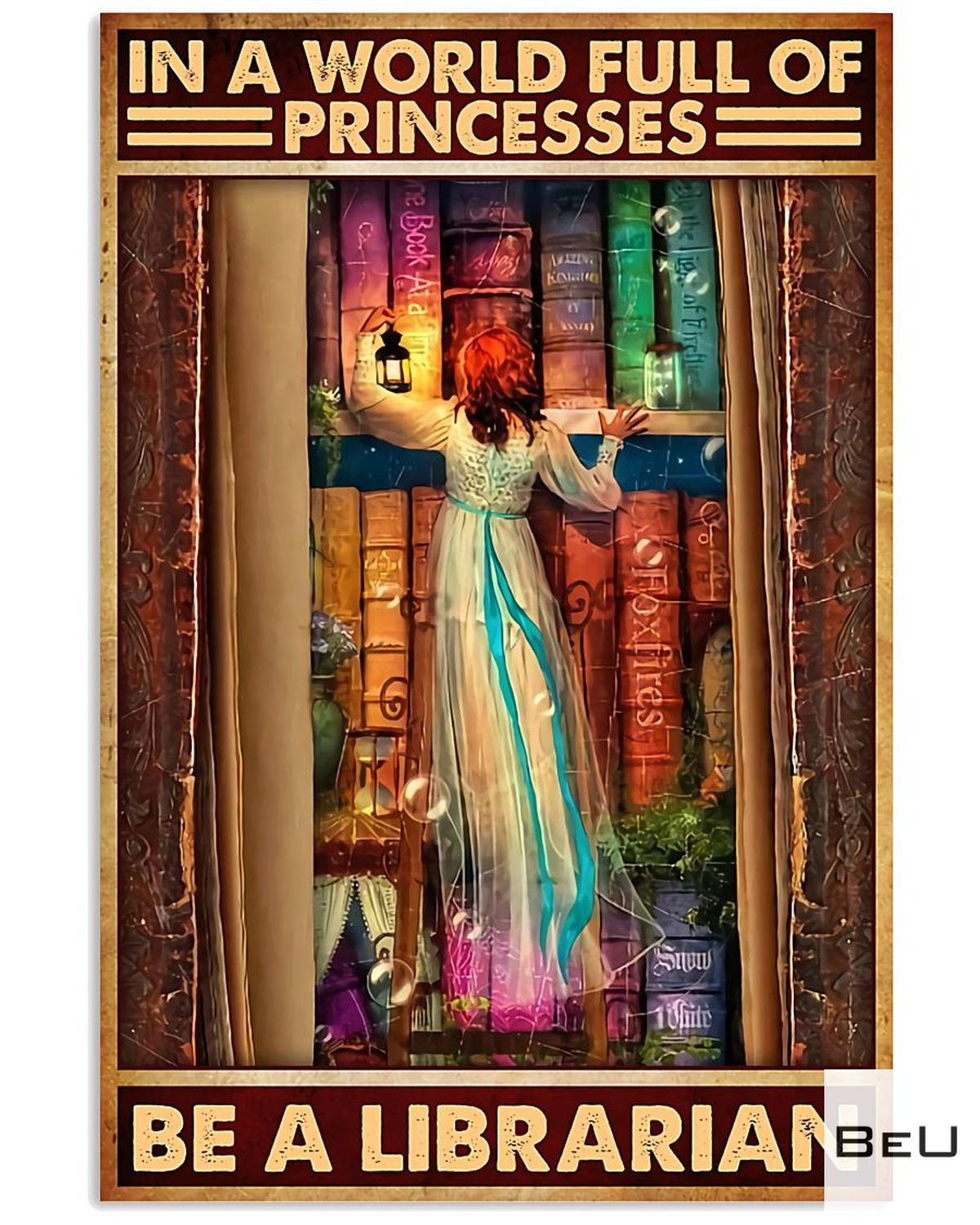 In A World Full Of Princesses Be A Librarian Poster