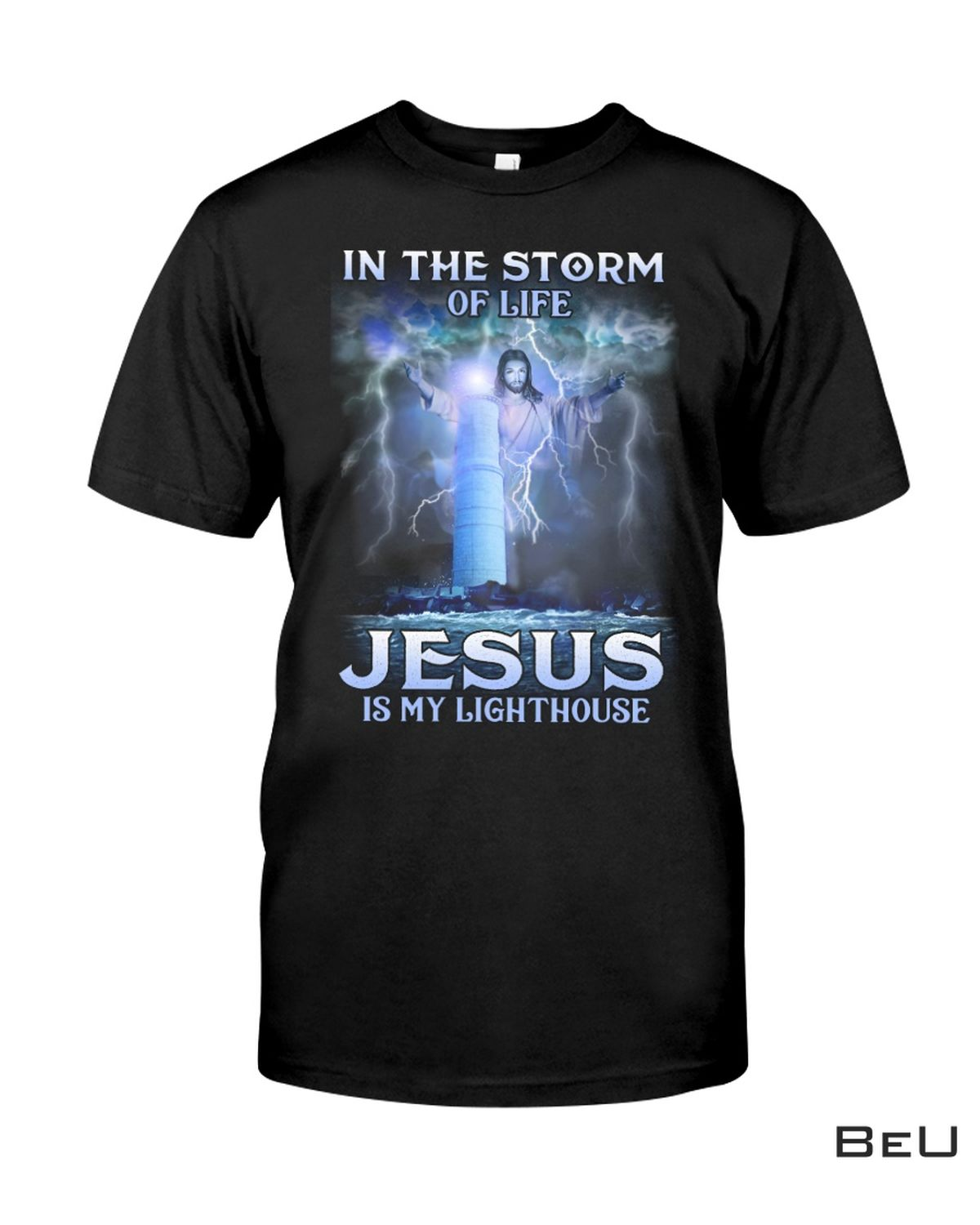 In The Storm Of Life Jesus Is My Lighthouse Shirt, hoodie, tank top