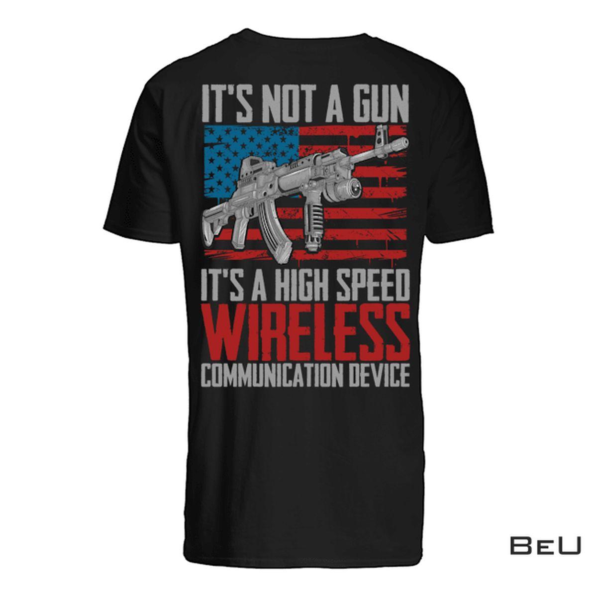 It's Not A Gun It's A High Speed Wireless Communication Device Shirt, hoodie, tank top
