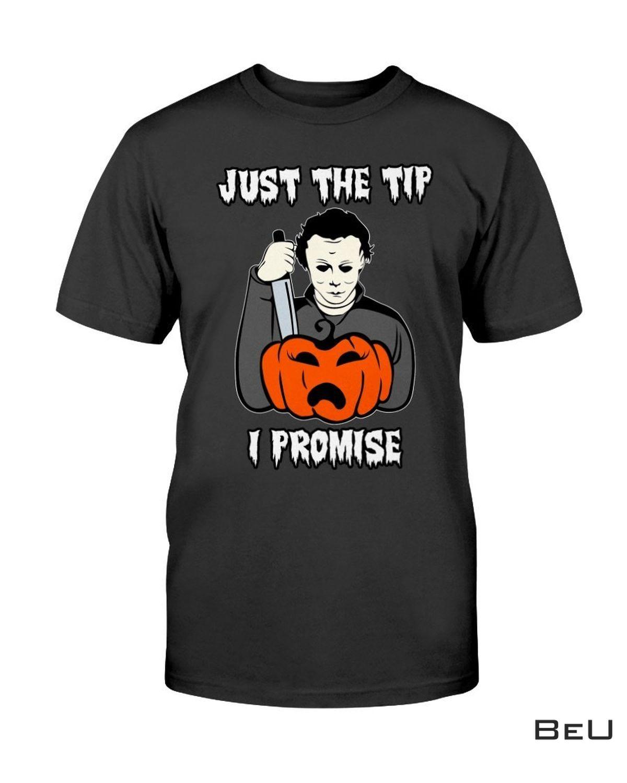 Just The Tip I Promise Halloween Killer Shirt