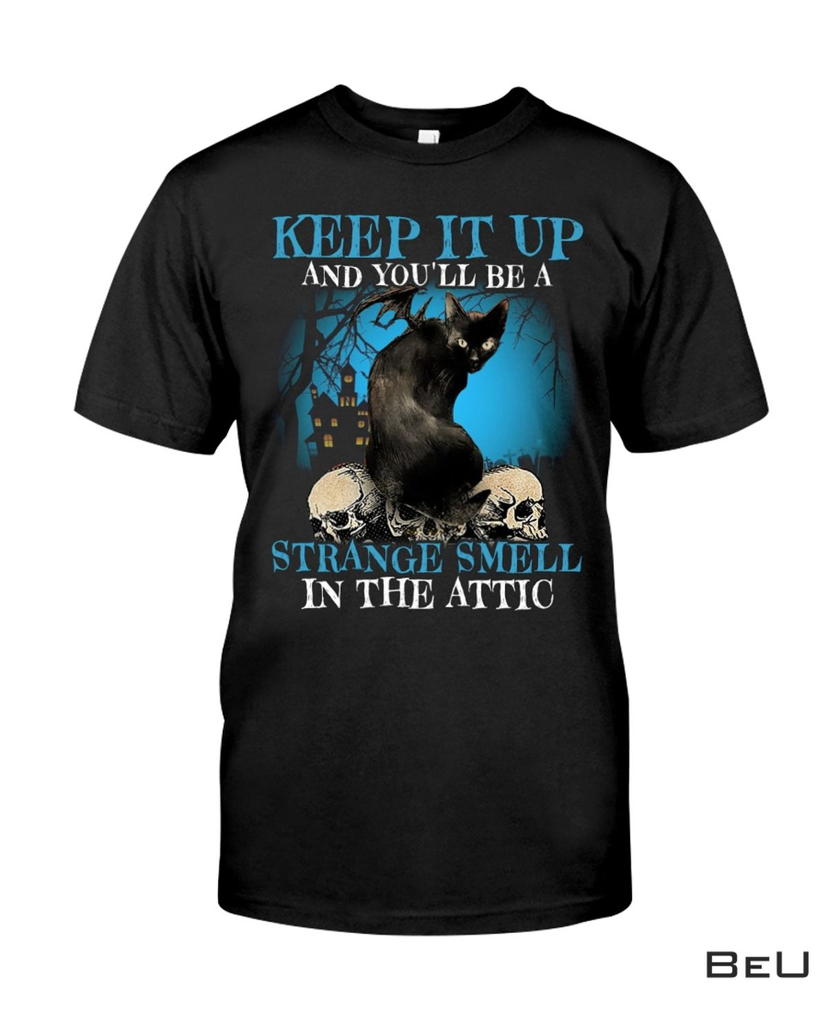 Keep It Up And You'll Be A Strange Smell In The Attic Shirt, hoodie, tank top