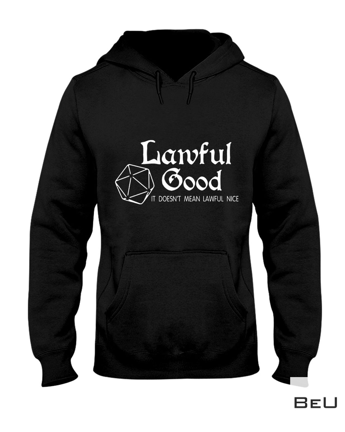 Lawful Good Doesn't Mean Lawful Nice Shirt a