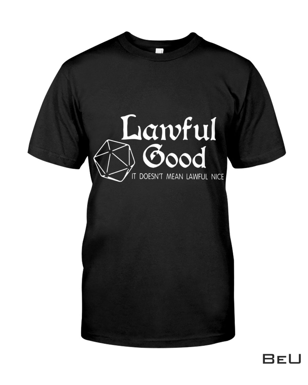 Lawful Good Doesn't Mean Lawful Nice Shirt