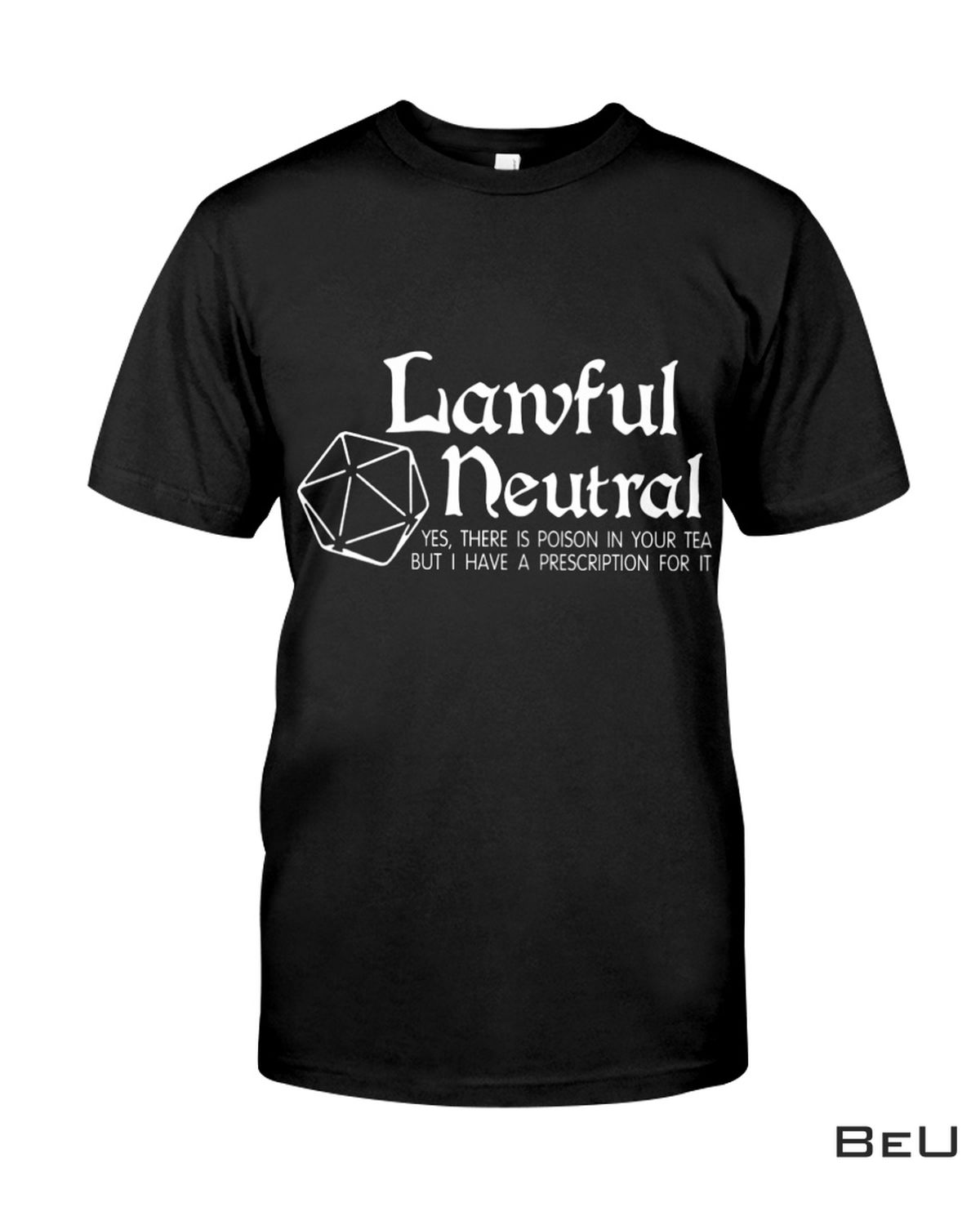 Lawful Neutral - Yes, There Is Poison In Your Tea Shirt
