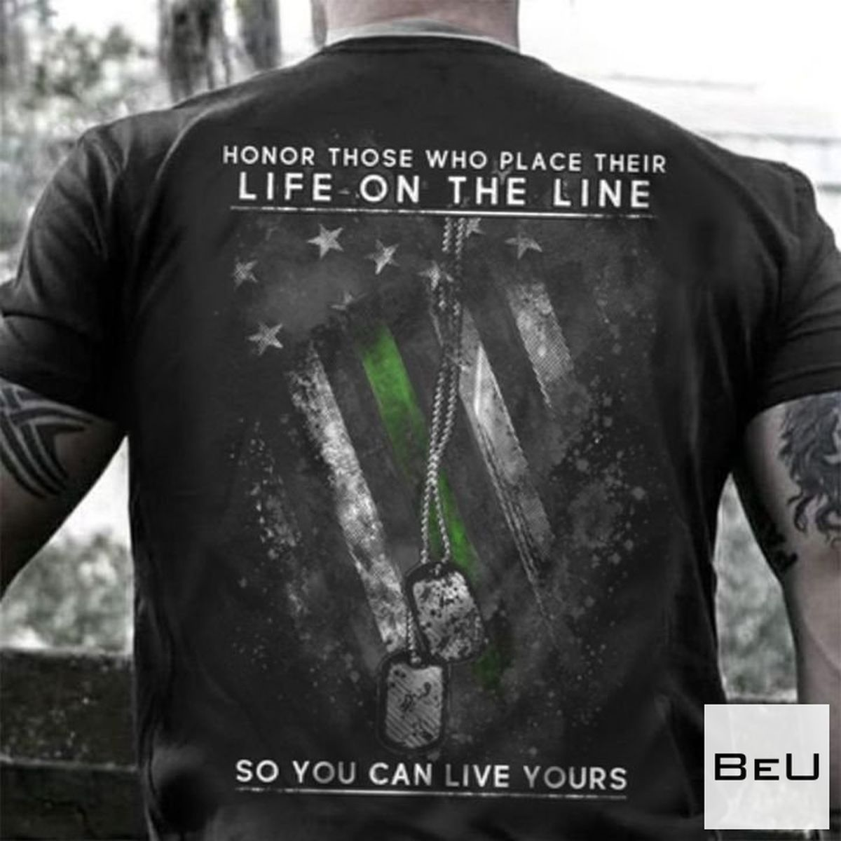 Line Honor Those Who Place Their Life On The Line Green Shirt