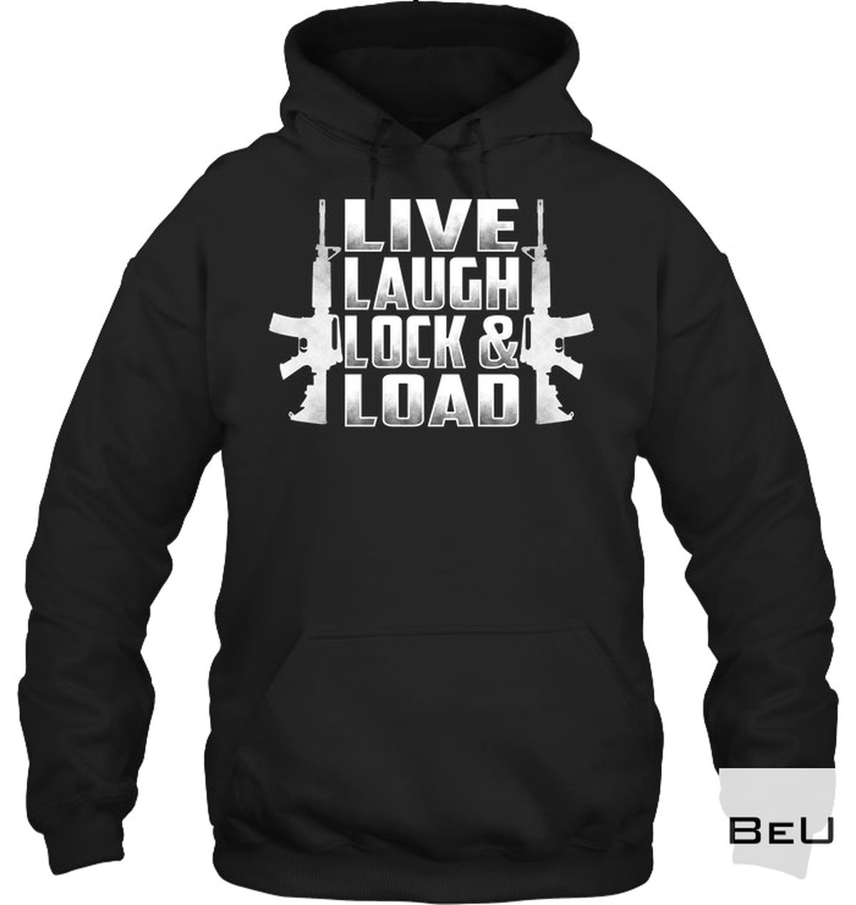 Fast Shipping Live Laugh Lock & Load Shirt, hoodie
