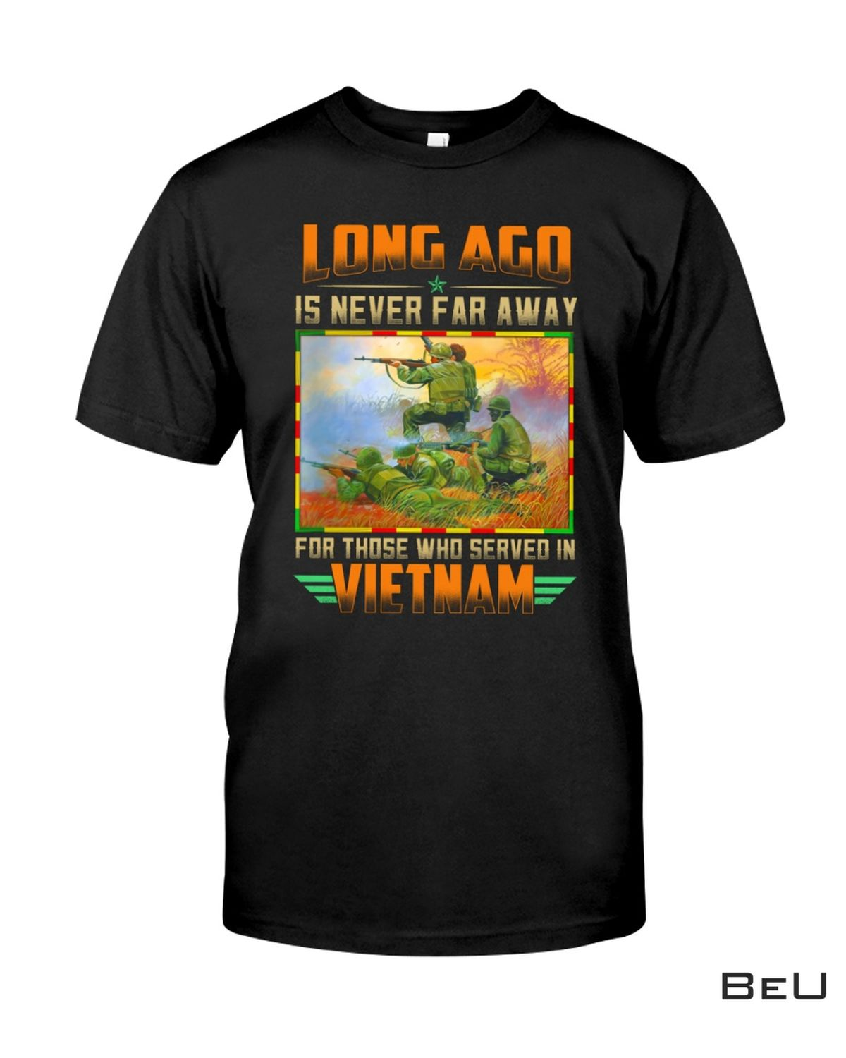 Long Ago Is Never Far Away For Those Who Served In Vietnam Shirt