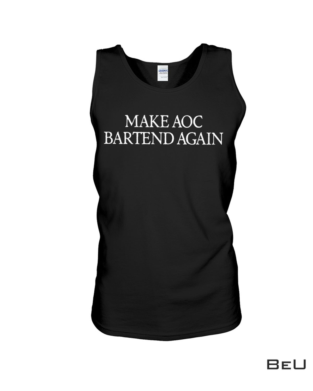 POD Make Aoc Bartend Again Shirt